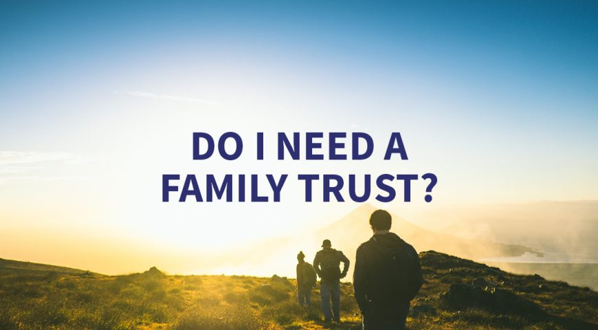 Do I need a family trust?