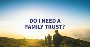 Do I need a family trust?