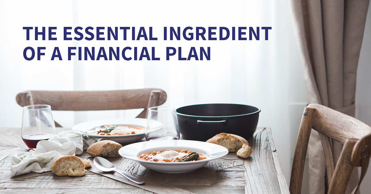 The essential ingredient to a financial plan