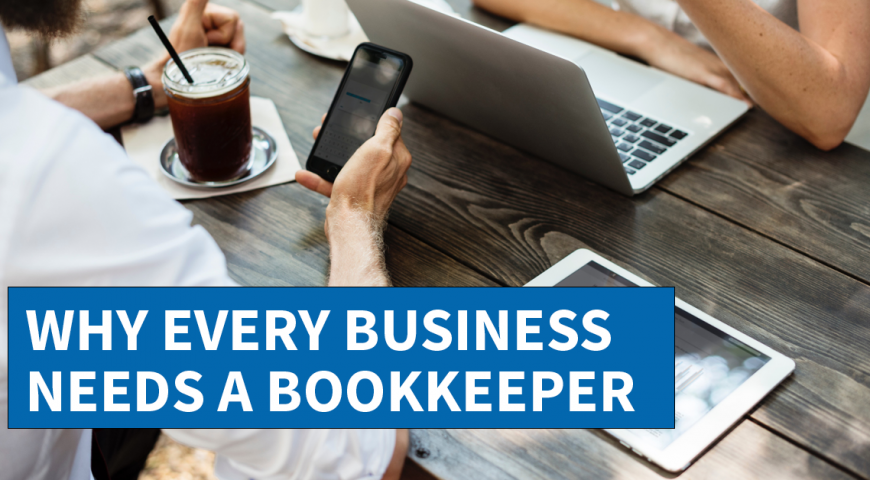 Why Every Business Needs A Bookkeeper